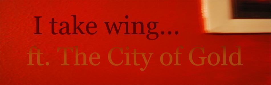 I take wing...